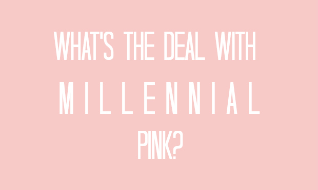 What's The Deal With Millennial Pink?